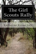 The Girl Scouts Rally - Katherine Keene Galt
