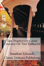 The Perpetuity and Change of the Sabbath - Jonathan Edwards