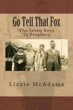 Go Tell That Fox : The Seven Keys to Prophecy - Lizzie McAdams