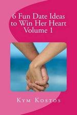 6 Fun Date Ideas to Win Her Heart Volume 1 - Kym Kostos