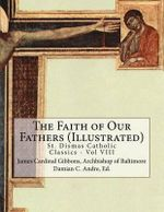 The Faith of Our Fathers (Illustrated) - Archbishop of Baltimore James Gibbons