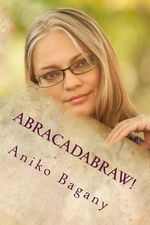 Abracadabraw : Secret Raw Tricks & Trips and a Magic Tale - Aniko Bagany