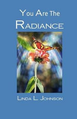 You Are the Radiance! - Linda Lee Johnson