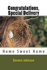 Congratulations, Special Delivery : Home Sweet Home - Doreen Georgia Johnson