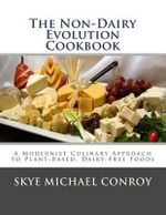 The Non-Dairy Evolution Cookbook : A Modernist Culinary Approach to Plant-Based, Dairy Free Foods - Skye Michael Conroy