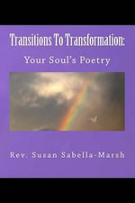 Transitions to Transformation : Your Soul's Poetry by REV. Susan M. Sabella-Marsh: Your Soul's Poetry - Rev Susan M Sabella-Marsh