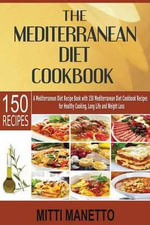 The Mediterranean Diet Cookbook : A Mediterranean Diet Recipe Book with 150 Mediterranean Diet Cookbook Recipes for Healthy Cooking, Long Life and Weight Loss - Mitti Manetto