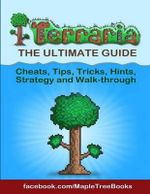 Terraria Tips, Hints, Cheats, Strategy and Walk-Through - Maple Tree Books