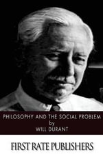 Philosophy and the Social Problem - Will Durant