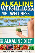 Alkaline Weight Loss and Wellness : The Alkaline Diet for Health and a Sexy Body - Elena Garcia