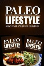 Paleo Lifestyle - Asian Style and Lunch Cookbook : Modern Caveman Cookbook for Grain Free, Low Carb, Sugar Free, Detox Lifestyle - Paleo Lifestyle 2 Book