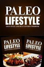 Paleo Lifestyle - Asian Style and Meat Lovers Cookbook : Modern Caveman Cookbook for Grain Free, Low Carb, Sugar Free, Detox Lifestyle - Paleo Lifestyle 2 Book