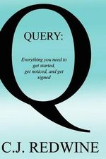 Query : Everything You Need to Get Started, Get Noticed, and Get Signed - C J Redwine