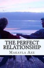 The Perfect Relationship : Anything Can Happen in This Relationship - Makayla Axe