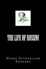 The Life of Rossini - Henry Sutherland Edwards