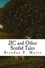 21c and Other Sordid Tales - Brendan P Myers