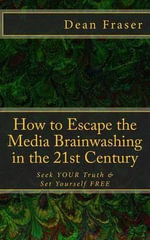 How to Escape the Media Brainwashing in the 21st Century - Dean Fraser