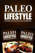 Paleo Lifestyle - Dinner and Asian Style Cookbook : Modern Caveman Cookbook for Grain Free, Low Carb, Sugar Free, Detox Lifestyle - Paleo Lifestyle 2 Book