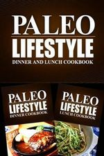 Paleo Lifestyle - Dinner and Lunch Cookbook : Modern Caveman Cookbook for Grain Free, Low Carb, Sugar Free, Detox Lifestyle - Paleo Lifestyle 2 Book