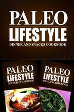 Paleo Lifestyle - Dinner and Snacks Cookbook : Modern Caveman Cookbook for Grain Free, Low Carb, Sugar Free, Detox Lifestyle - Paleo Lifestyle 2 Book