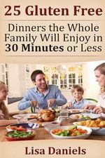 25 Gluten Free Dinners the Whole Family Will Enjoy in 30 Minutes or Less - Lisa Daniels