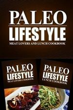 Paleo Lifestyle - Meat Lovers and Lunch Cookbook : Modern Caveman Cookbook for Grain Free, Low Carb, Sugar Free, Detox Lifestyle - Paleo Lifestyle 2 Book