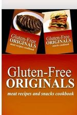 Gluten-Free Originals - Meat Recipes and Snacks Cookbook : Practical and Delicious Gluten-Free, Grain Free, Dairy Free Recipes - Gluten Free Originals