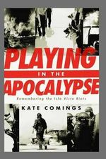 Playing in the Apocalypse : Remembering the Isla Vista Riots - Kate Comings