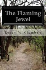The Flaming Jewel - Robert W Chambers