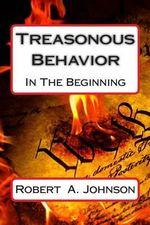 Treasonous Behavior : In the Beginning - Robert a Johnson