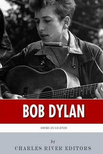 American Legends : The Life of Bob Dylan - Charles River Editors