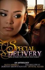 Special Delivery : Four Authors, One Chapter, Four Stories - Aleya Mishell