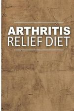 Arthritis Relief Diet - Yummy Recipe Ideas : Healthy Anti-Inflammatory Recipes for Natural Pain Relief - Arthritis Relief Diet