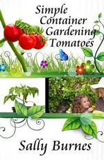 Simple Container Gardening - Tomatoes - Sally Burnes