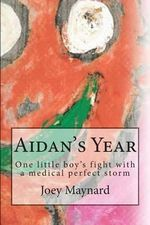Aidan's Year : One Little Boy's Fight Against a Medical Perfect Storm - MR Joey Maynard