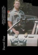Small Town Cop/Big City Crimes {A Man, His Dogs and a Badge} - MR Darrel Day