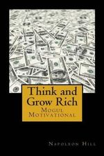 Think and Grow Rich : Self-Help and Motivational Book Inspired by Andrew Carnegie's and Other Millionaires' Sucess Stories: The 13 Steps to - Napoleon Hill