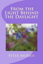From the Light Behind the Daylight - Peter Richard Morris