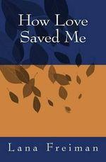 How Love Saved Me - Lana Freiman