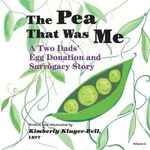 The Pea That Was Me : A Two Dads' Egg Donation and Surrogacy Story - Kimberly Kluger-Bell