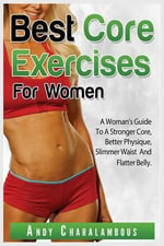 Best Core Exercises for Women : Simple Exercises to Strengthen & Flatten Your Belly - Andy Charalambous