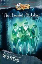 The Haunted Plantation (50 States of Fear : Alabama) - E G Foley