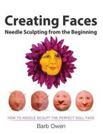 Creating Faces : Needle Sculpting from the Beginning: How to Needle Sculpt the Perfect Face - Barb Owen
