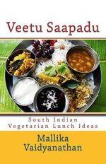 Veetu Saapadu : South Indian Vegetarian Lunch Ideas - MS Mallika N Vaidyanathan