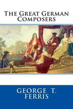 The Great German Composers - George T Ferris