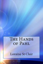 The Hands of Pahl - Loraine St Clair