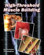 High-Threshold Muscle Building - Christian Thibaudeau
