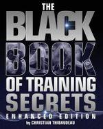 The Black Book of Training Secrets : Enhanced Edition - Christian Thibaudeau