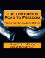 The Torturous Road to Freedom : The Life of Alvin Aaron Coffey - Eual D Blansett Jr