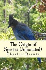 The Origin of Species (Annotated) - Professor Charles Darwin